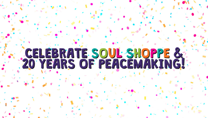 celebrate Soul Shoppe & 20 years of peacemaking